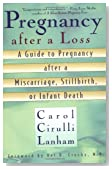 Pregnancy After a Loss: A Guide to Pregnancy After a Miscarriage, Stillbirth, or Infant Death