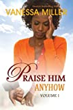 Praise Him Anyhow - Volume 1