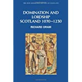 Domination and Lordship: Scotland, 1070-1230 (New Edinburgh History of Scotland)by Richard Oram