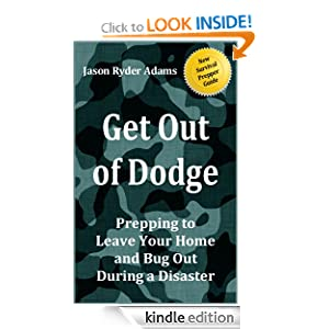 Get Out of Dodge! Prepping to Leave Your Home and Bug Out During a Disaster (The NEW Survival Prepper Guides)