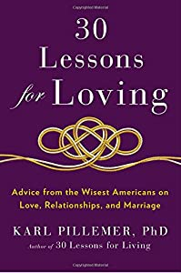 30 Lessons for Loving: Advice from the Wisest Americans on Love, Relationships, and Marriage by Hudson Street Press