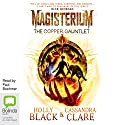 The Copper Gauntlet: Magisterium, Book 2 Audiobook by Cassandra Clare, Holly Black Narrated by Paul Boehmer
