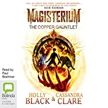 The Copper Gauntlet: Magisterium, Book 2 (       UNABRIDGED) by Cassandra Clare, Holly Black Narrated by Paul Boehmer