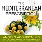 The Mediterranean Prescription: Meal Plans and Recipes to Help You Stay Slim and Healthy for the Rest of Your Life | Angelo Acquista,Laurie Anne Vandermolen