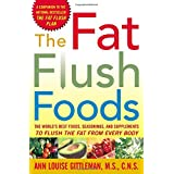 The Fat Flush Foods : The World's Best Foods, Seasonings, and Supplements to Flush the Fat From Every Body ~ Ann Louise Gittleman