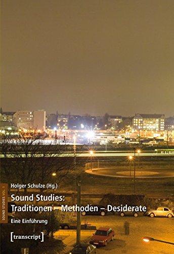 Sound Studies: Traditionen - Methoden - Desiderate