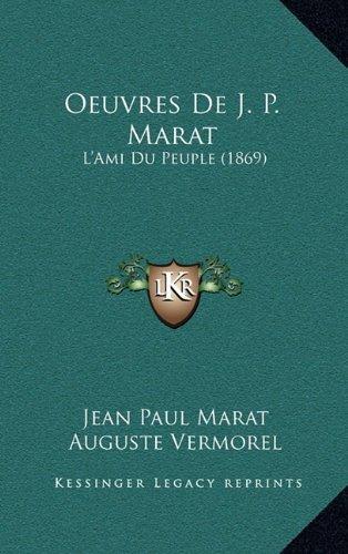 Oeuvres de J. P. Marat: L'Ami Du Peuple (1869)
