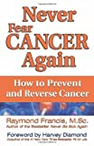img - for Never Fear Cancer Again: How to Prevent and Reverse Cancer (Never Be) by Francis M.Sc., Raymond (2011) Paperback book / textbook / text book