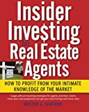 img - for Insider Investing for Real Estate Agents: How to Profit From Your Intimate Knowledge of the Market book / textbook / text book