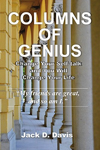 Columns of Genius: Change Your Self-talk and You Will Change Your Life