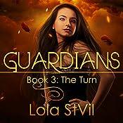Guardians: The Turn: Guardians, Book 3 | Lola StVil