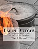 I'm in Dutch!: A Laugh Out Loud Guide to Dutch oven Cooking. (English Edition)
