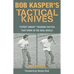 "Bob Kasper's Tactical Knives: ""Street Smart"" Training Tactics That Work in the Real World"