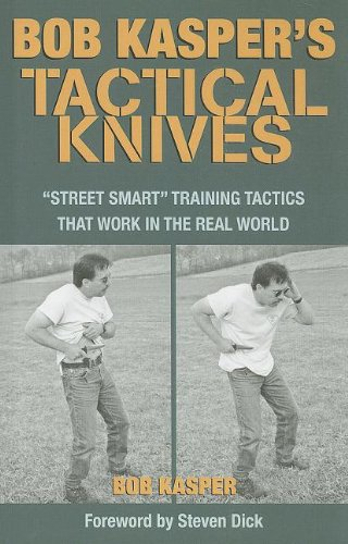 Bob Kasper's Tactical Knives: Street Smart Training Tactics That Work in the Real World