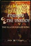 Aethelred the Unready: The Ill-Counselled King