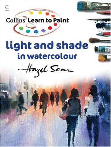 Learn to Paint: Light and Shade in Watercolour (Collins Learn to Paint Series)