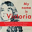 My Name Is Victoria: The Extraordinary Struggle of One Woman to Reclaim Her True Identity Audiobook by Victoria Donde, Magda Bogin (translator) Narrated by Adriana Sananes, Jonathan Davis