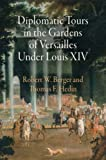 Diplomatic Tours in the Gardens of Versailles Under Louis XIV (Penn Studies in Landscape Architecture)