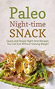 Paleo Night-time Snack:   Quick and Simple Night-time Recipes You Can Eat Without Gaining Weight
