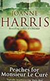 Peaches for Monsieur Le Cure: Chocolat 3 (Chocolate 3) Joanne Harris