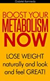 Boost Your Metabolism Now: Best Juicer Recipes and Foods That Help You Lose Weight Fast But Naturally - Look and Feel Great!