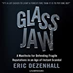 Glass Jaw: A Manifesto for Defending Fragile Reputations in an Age of Instant Scandal | Eric Dezenhall