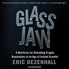 Glass Jaw: A Manifesto for Defending Fragile Reputations in an Age of Instant Scandal (       UNABRIDGED) by Eric Dezenhall Narrated by Kevin Stillwell