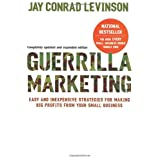 Guerilla Marketing: Easy and Inexpensive Strategies for Making Big Profits from Your Small Business ~ Jay Conrad Levinson