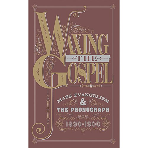 Waxing the Gospel: Mass Evangelism & The