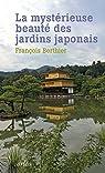 La mystérieuse beauté des jardins japonais : Le jardin du Ryoanji suivi de Les jardins japonais par Berthier