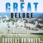 The Great Deluge: Hurricane Katrina, New Orleans, and the Mississippi Gulf Coast   Douglas Brinkley