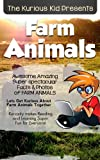Childrens book: About Farm Animals ( The Kurious Kid Education series for ages 3-9): A Awesome Amazing Super Spectacular Fact & Photo book on Farm Animals for Kids