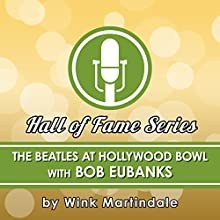 The Beatles at the Hollywood Bowl: With Bob Eubanks Radio/TV Program by Wink Martindale Narrated by Wink Martindale