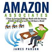 Amazon Associates: 7 Steps to Earning $2,000 per Month Through the Amazon Affiliate Program in Less Than 20 Hours a Week! | [Gregory Anderson]
