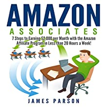 Amazon Associates: 7 Steps to Earning $2,000 per Month Through the Amazon Affiliate Program in Less Than 20 Hours a Week! (       UNABRIDGED) by Gregory Anderson Narrated by Charles Orlik