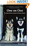 One on One: A Dog Trainer's Guide to Private Training