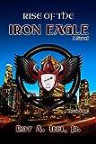 Rise of The Iron Eagle (The Iron Eagle Series Book 1)
