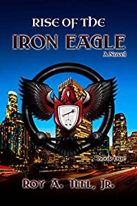 Rise Of The Iron Eagle by Roy A. Teel Jr. ebook deal