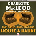 The Grub-and-Stakers House a Haunt (       UNABRIDGED) by Charlotte MacLeod Narrated by Lory Reyes