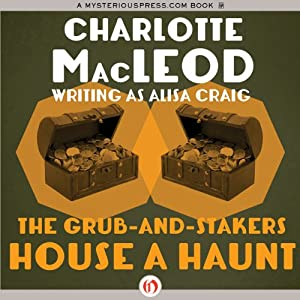 The Grub-and-Stakers House a Haunt | [Charlotte MacLeod]