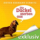 Die Dackel sterben aus Hörbuch von Dieter Hermann Schmitz Gesprochen von: Till Hoheneder