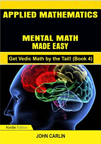 APPLIED MATHEMATICS: MENTAL MATH MADE EASY (Fast, Quick, Rapid, Speed Vedic Arithmetic Simplified and Demystified) (Get Vedic Math by the Tail! Book 4) (Math Basics Made Easy compare prices)