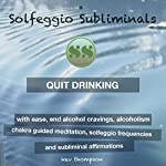 Quit Drinking with Ease, End Alcohol Cravings, Alcoholism: Chakra Guided Meditation, Solfeggio Frequencies & Subliminal Affirmations - Solfeggio Subliminals |  Solfeggio Subliminals