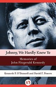 Johnny, We Hardly Knew Ye: Memories o…