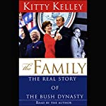 The Family: The Real Story of the Bush Dynasty | Kitty Kelley
