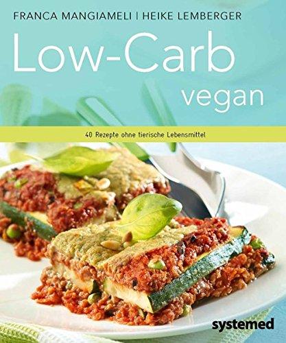Low-Carb vegan. - 40 Rezepte ohne tierische Lebensmittel.