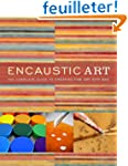 Encaustic Art: The Complete Guide to...