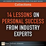 FT Press Delivers: 14 Lessons on Personal Success from Industry Experts | Dean A Shepherd,Sandy Allgeier,Kevin Elko,Stewart Emery,Terry J Fadem,Alan Lurie,Jerry Porras,Mark Thompson