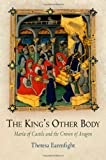 Theresa Earenfight The King's Other Body: Maria of Castile and the Crown of Aragon (The Middle Ages Series)