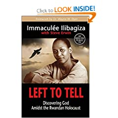 Left to Tell: Discovering God Amidst the Rwandan Holocaust by Immaculee Ilibagiza and Steve Erwin